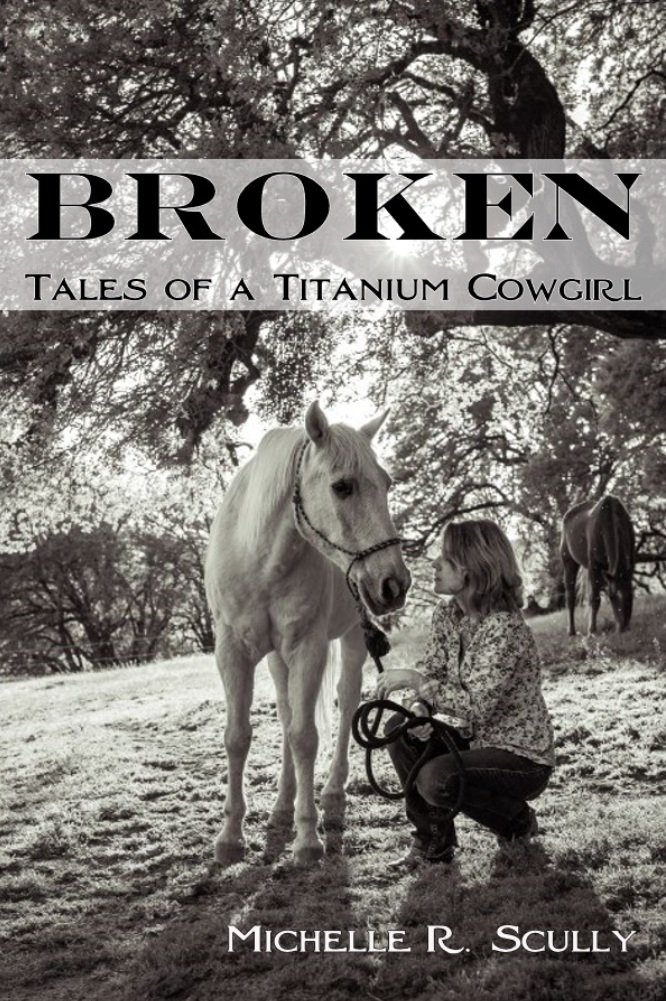 Image OfBroken, Tales Of A Titanium Cowgirl (English Edition)