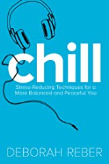Chill: Stress-Reducing Techniques for a More Balanced, Peaceful You Kindle Edition