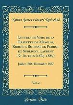 Lettres en Vers de la Gravette de Mayolas, Robinet, Boursault, Perdou de Subligny, Laurent Et Autres (1865-1889), Vol. 2: Juillet 1886-Decembre 1887 (Classic Reprint)