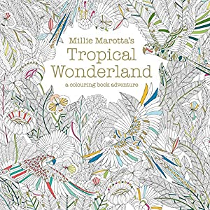 Free Download Millie Marottas Tropical Wonderland A Colouring Book Adventure By Marotta EBOOK