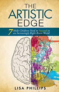 The Artistic Edge: 7 Skills Children Need to Succeed in an Increasingly Right Brain World