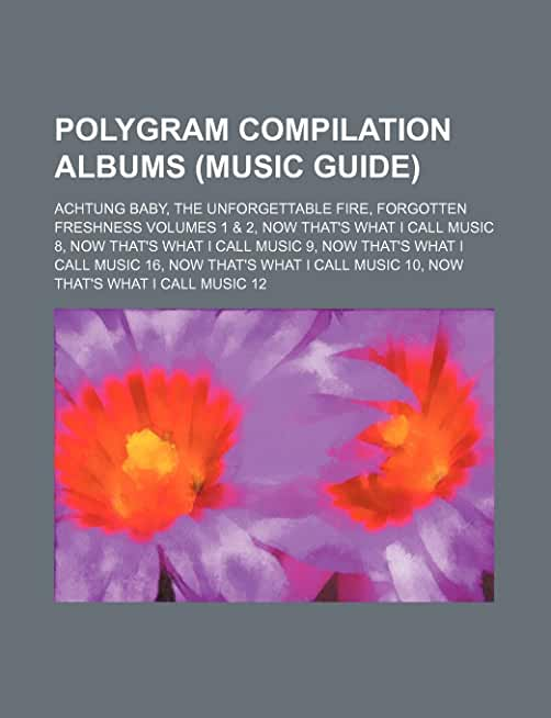 Polygram Compilation Albums (Music Guide): Achtung Baby, the Unforgettable Fire, Forgotten Freshness Volumes 1 & 2