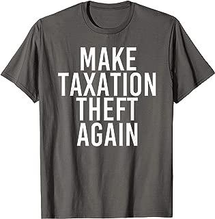 MAKE TAXATION THEFT AGAIN Shirt Funny Libertarian Gift Idea