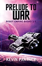 Prelude to War: A Galactic Science Fiction Adventure (Robot Empire Collection Book 1)