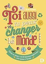Toi aussi, tu peux changer le monde !
