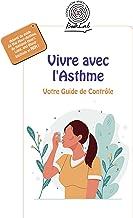 Vivre avec l'Asthme: Votre Guide de Contrôle (French Edition)
