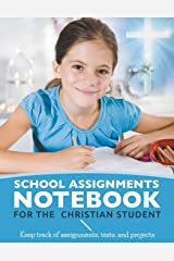 School Assignments Notebook for the Christian Student: Keep track of assignments, tests, and projects Paperback
