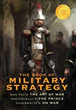 """The Book of Military Strategy: Sun Tzu's """"The Art of War,"""" Machiavelli's """"The Prince,"""" and Clausewitz's """"On War"""" (Annotated) (1000 Copy Limited Edition)"""