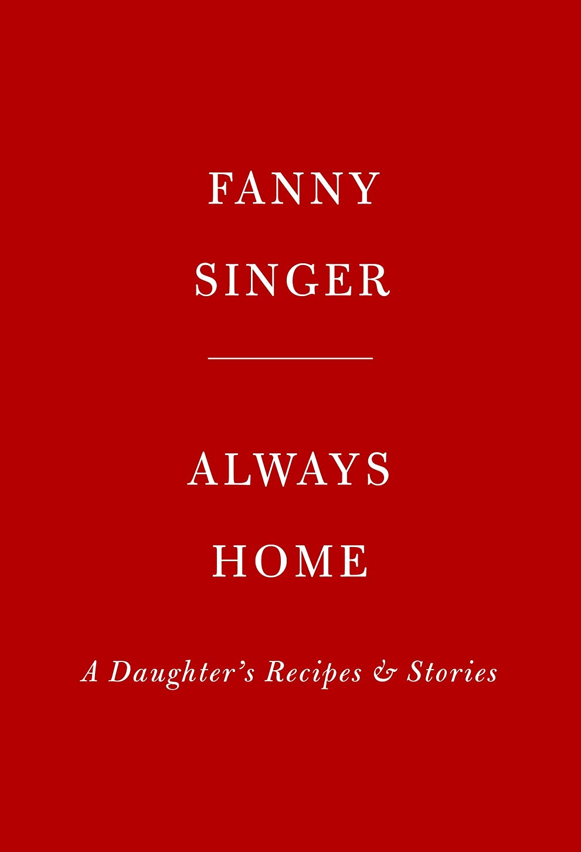 ゴミ定説懸念Always Home: A Daughter's Recipes & Stories: Foreword by Alice Waters (English Edition)