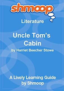 Uncle Tom?s Cabin; or, Life Among the Lowly: Shmoop Literature Guide