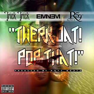 Twerk Dat Pop That (feat. Eminem & Royce da 5'9