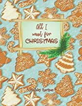 ALL I WANT FOR CHRISTMAS - Holiday Recipes: Rustic style Gingerbread - Blank Cookbook XXL size (8.5 x 11) Recipe Journal and Organizer to write in (Recipe keeper)