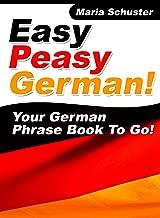 Easy Peasy German Phrase Book! Your German Language Phrasebook To Go! (English Edition)