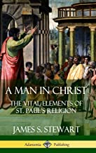 A Man in Christ: The Vital Elements of St. Paul's Religion (Hardcover)