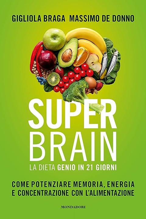 mondadori electa super brain. la dieta genio in 21 giorni. come potenziare memoria,energia e concentrazione con l`alimentazione 978-8891829382