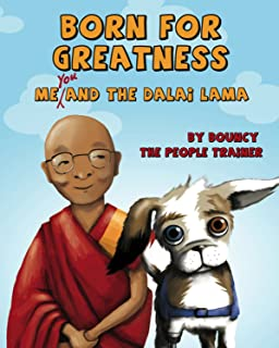 Born for Greatness: Me, You and the Dalai Lama by Bouncy the People Trainer