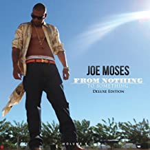 joe moses nothing to something