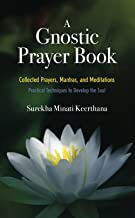 A Gnostic Prayer Book: Collected Prayers, Mantras, and Meditations