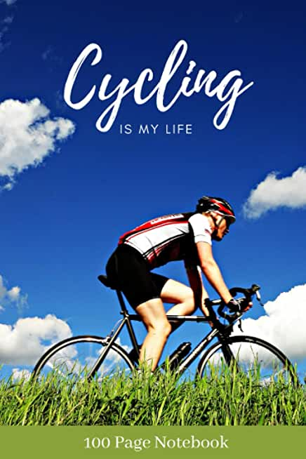Cycling Is My Life - beautiful cycling-themed notebook cover design: A stunning 100-page (6x9 inch) lined notebook for busy people who want to get ... The perfect notebook gift for cycling-lovers.