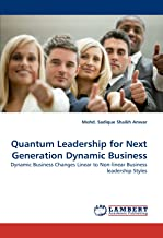Quantum Leadership for Next Generation Dynamic Business: Dynamic Business Changes Linear to Non-linear Business leadership Styles