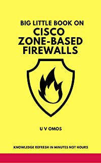 Big Little Book on Cisco Zone-Based Firewalls: Configuring The Cisco IOS Router Firewall Feature Set
