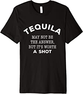Tequila May Not Be the Answer But It's Worth A Shot