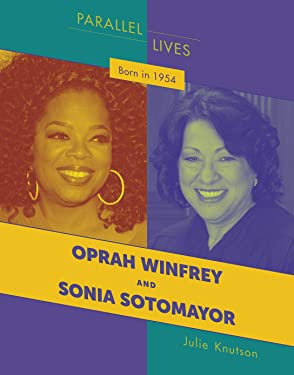 Born in 1954: Oprah Winfrey and Sonia Sotomayor (21st Century Skills Library: Parallel Lives)
