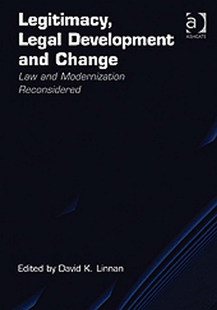 ブラジャーインフラ通知するLegitimacy, Legal Development and Change: Law and Modernization Reconsidered (English Edition)