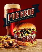 Pub Grub: 77 Apps & Entrees to Satisfy Everyone's Cravings