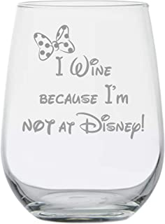 I Wine because Im not at Disney | Minnie Mouse Inspired Wine Gift | Disney Wine Gifts | Gift for Women Mom Best Friend | Funny Birthday Glass | Disney Adult | Couples Anniversary | Wedding Party