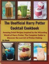 The Unofficial Harry Potter Cocktail Cookbook: Amazing Drink Recipes Inspired by the Wizarding World of Harry Potter. The ...
