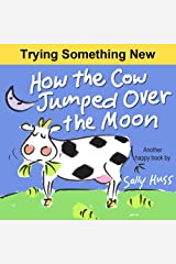 How the Cow Jumped Over the Moon (Very Funny Bedtime Story/Children's Picture Book About Stick-to-Itiveness) (Lulu Lily Gets Smart (Children's Picture Book) 4) Kindle Edition