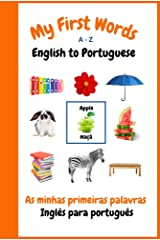 My First Words A - Z English to Portuguese: Bilingual Learning Made Fun and Easy with Words and Pictures Kindle Edition