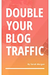 Double Your Blog Traffic Kindle Edition