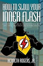 How to Slow Your Inner Flash: A Guide for Survivors of Childhood Sexual Abuse Using the Flash to Help Conquer Workaholism