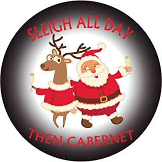 Sleigh All Day Then Cabernet Christmas Themed - 5 Inch Full Color Vinyl Decal for Laptop or other device