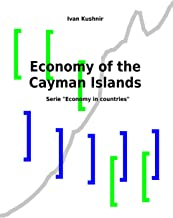 Economy of the Cayman Islands (Economy in countries Book 132)