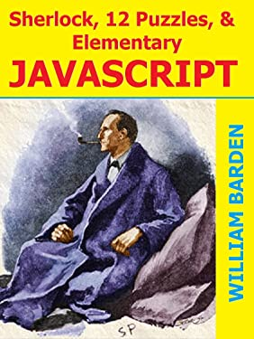 Sherlock, 12 Puzzles, and Elementary JavaScript: The Fun Way to Learn JavaScript