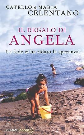 Il regalo di Angela: La fede ci ha ridato la speranza (Incontri)