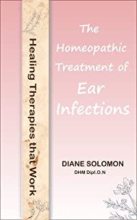 Healing Therapies That Work: The Homeopathic Treatment of Ear Infections