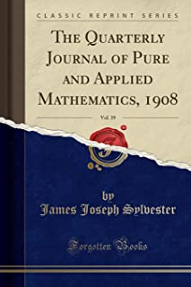 The Quarterly Journal of Pure and Applied Mathematics, 1908, Vol. 39 (Classic Reprint)