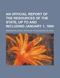 An Official Report of the Resources of the State, Up to and Including January 1, 1894