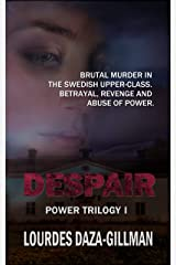 Despair: A brutal murder in the Swedish upper class. Betrayal, revenge and abuse of power. (Power Trilogy Book 1) Kindle Edition