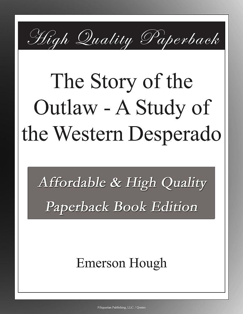 愛比べる女優The Story of the Outlaw - A Study of the Western Desperado