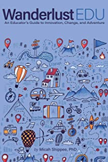 WanderlustEDU: An Educator's Guide to Innovation, Change, and Adventure