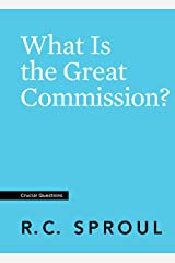 What Is the Great Commission? (Crucial Questions) (English Edition) eBook Kindle