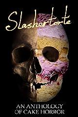 Slashertorte: An Anthology of Cake Horror Kindle Edition