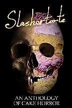 Slashertorte: An Anthology of Cake Horror