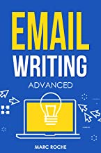 Email Writing: Advanced ©. How to Write Emails Professionally. Advanced Business Etiquette & Secret Tactics for Writing at...