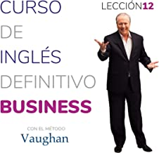 Curso de inglés definitivo - Business - Lección 12 [Definitive English Course - Business - Lesson 12]: Para triunfar en el...